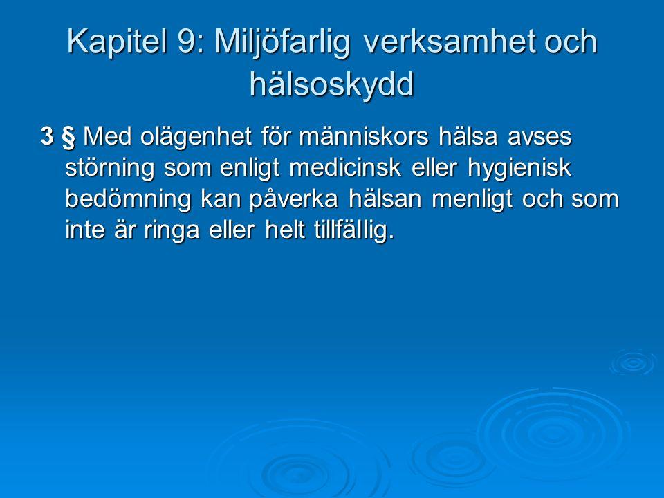 Kapitel 9: Miljöfarlig verksamhet och hälsoskydd 3 § Med olägenhet för människors hälsa avses störning som enligt medicinsk eller hygienisk bedömning kan påverka hälsan menligt och som inte är ringa eller helt tillfällig.