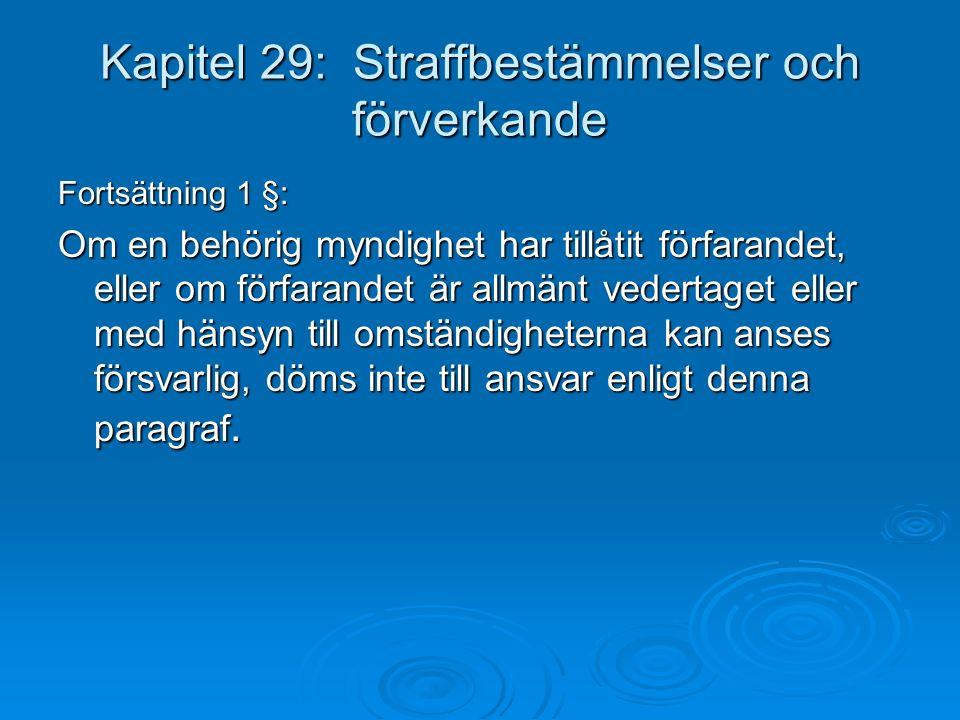 Kapitel 29: Straffbestämmelser och förverkande Fortsättning 1 §: Om en behörig myndighet har tillåtit förfarandet, eller om förfarandet är allmänt vedertaget eller med hänsyn till omständigheterna kan anses försvarlig, döms inte till ansvar enligt denna paragraf.