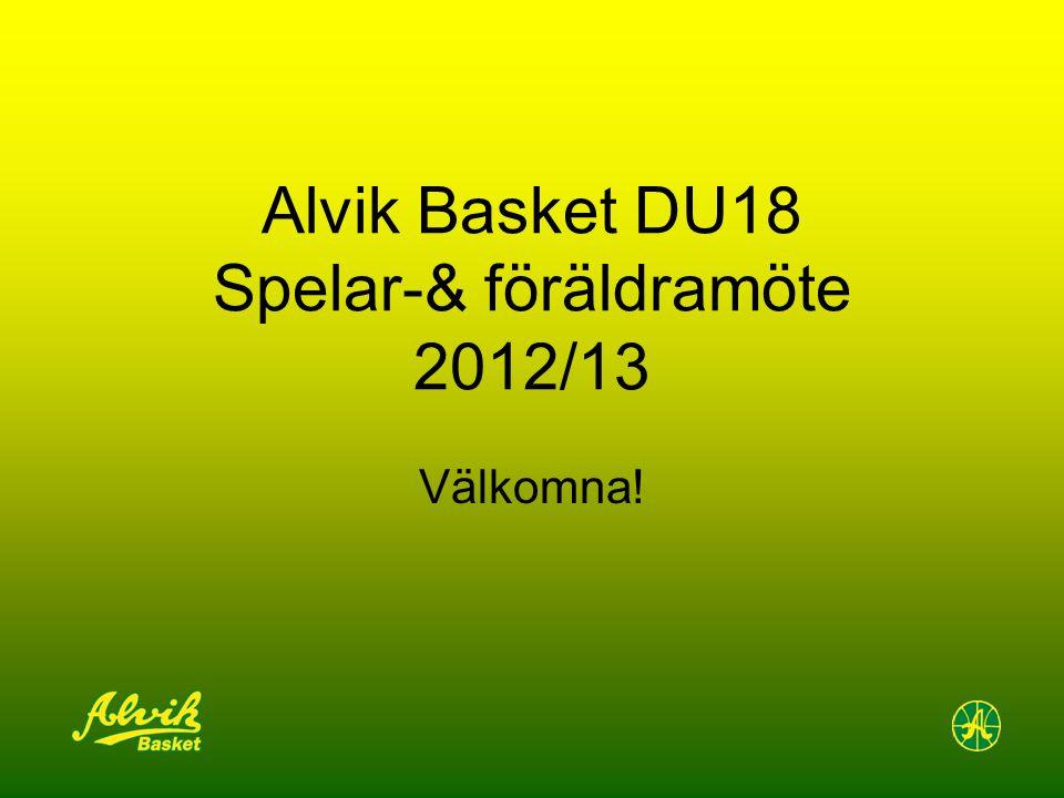 Alvik Basket DU18 Spelar-& föräldramöte 2012/13 Välkomna!
