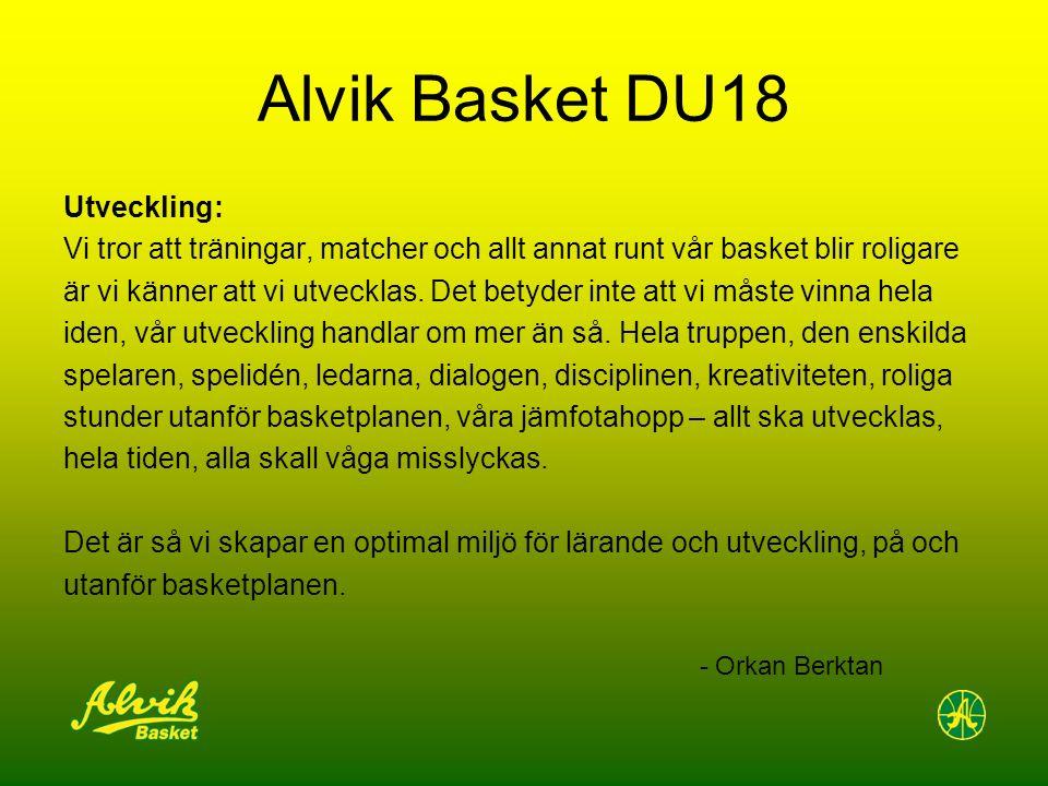 Alvik Basket DU18 Utveckling: Vi tror att träningar, matcher och allt annat runt vår basket blir roligare är vi känner att vi utvecklas. Det betyder i