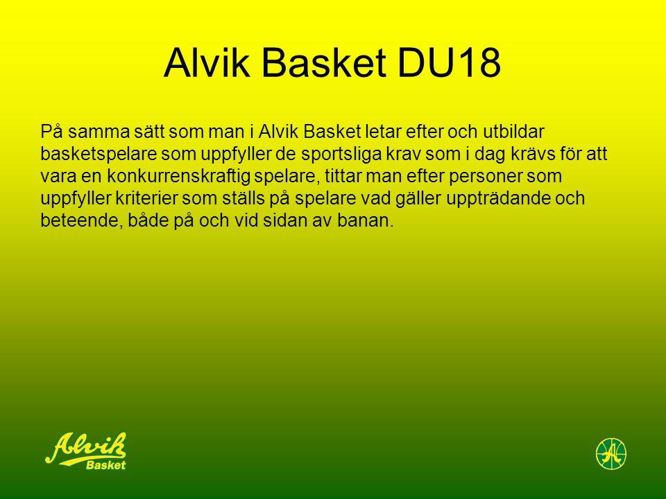 Alvik Basket DU18 På samma sätt som man i Alvik Basket letar efter och utbildar basketspelare som uppfyller de sportsliga krav som i dag krävs för att vara en konkurrenskraftig spelare, tittar man efter personer som uppfyller kriterier som ställs på spelare vad gäller uppträdande och beteende, både på och vid sidan av banan.