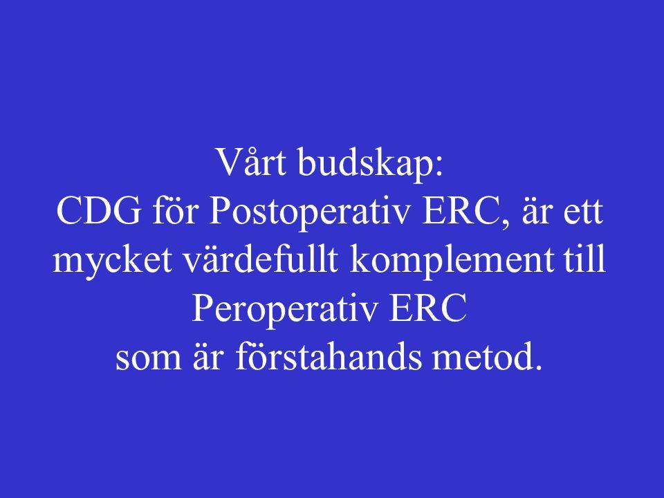 Vårt budskap: CDG för Postoperativ ERC, är ett mycket värdefullt komplement till Peroperativ ERC som är förstahands metod.