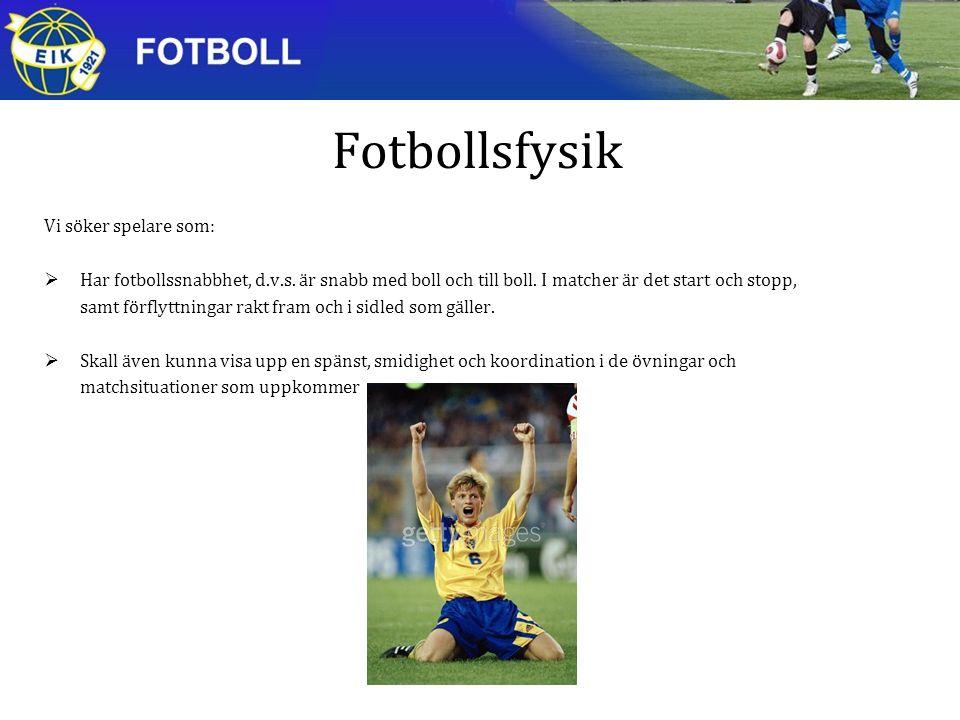Fotbollsfysik Vi söker spelare som:  Har fotbollssnabbhet, d.v.s.
