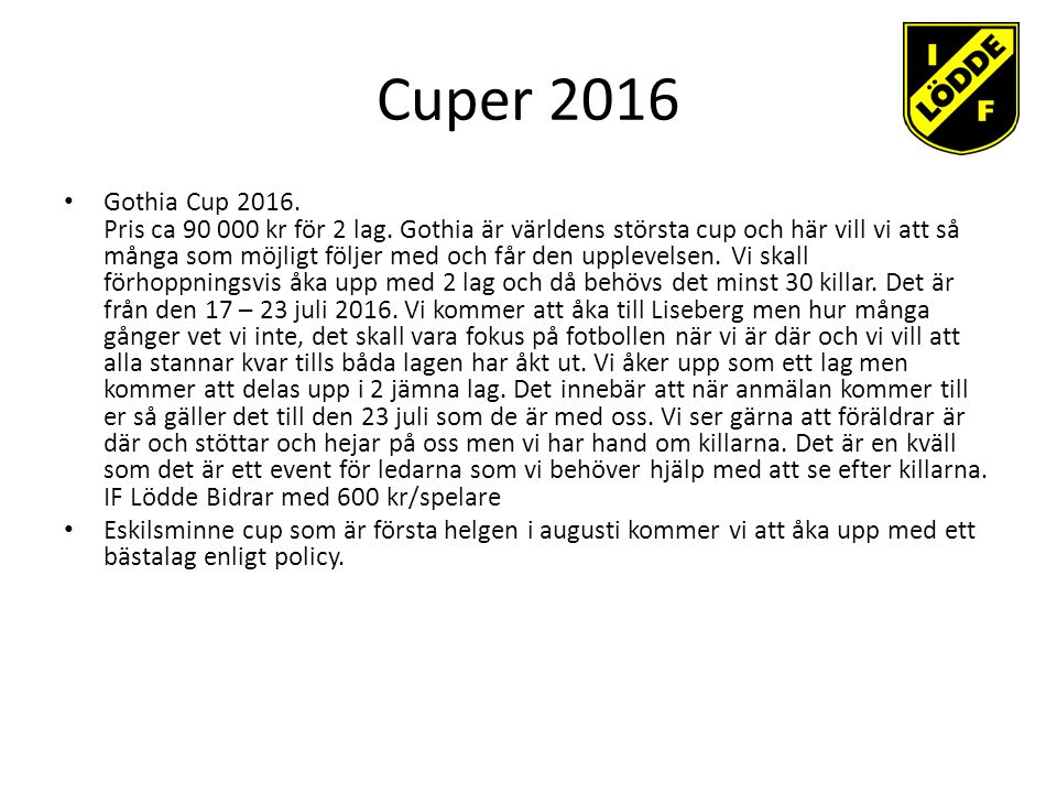 Cuper 2016 Gothia Cup 2016. Pris ca 90 000 kr för 2 lag.