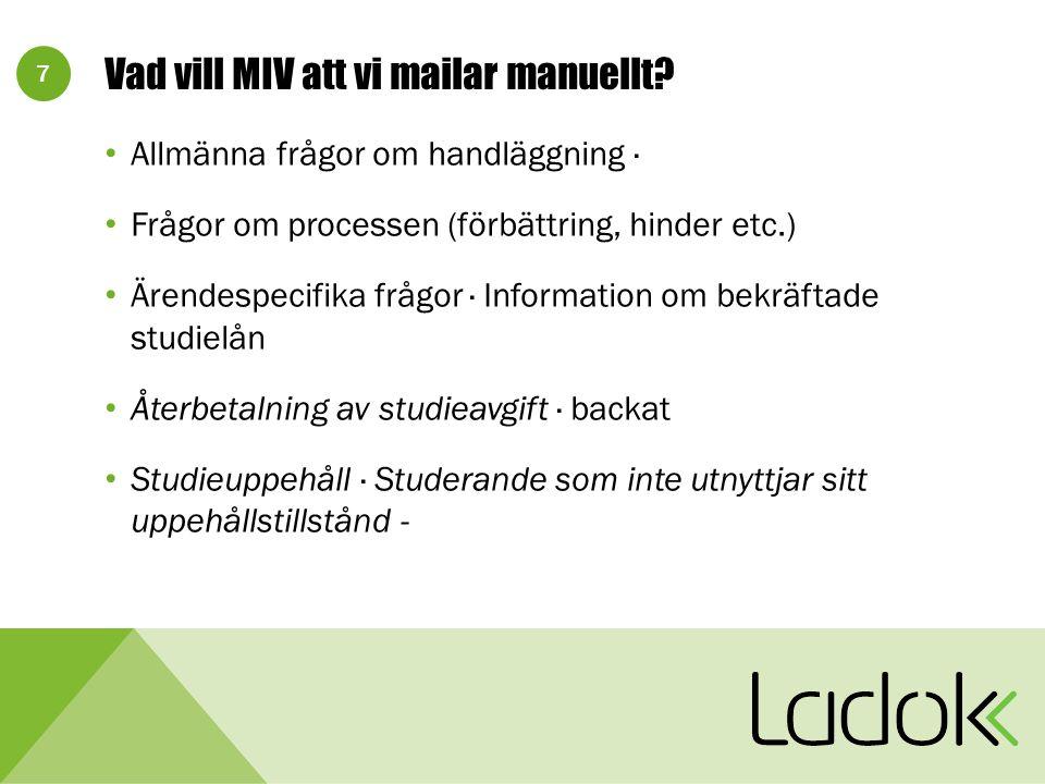 7 Vad vill MIV att vi mailar manuellt? Allmänna frågor om handläggning · Frågor om processen (förbättring, hinder etc.) Ärendespecifika frågor · Infor