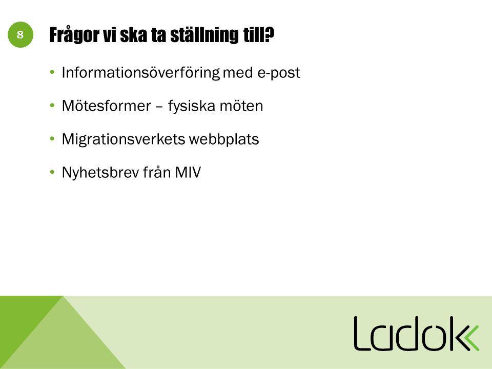8 Frågor vi ska ta ställning till? Informationsöverföring med e-post Mötesformer – fysiska möten Migrationsverkets webbplats Nyhetsbrev från MIV
