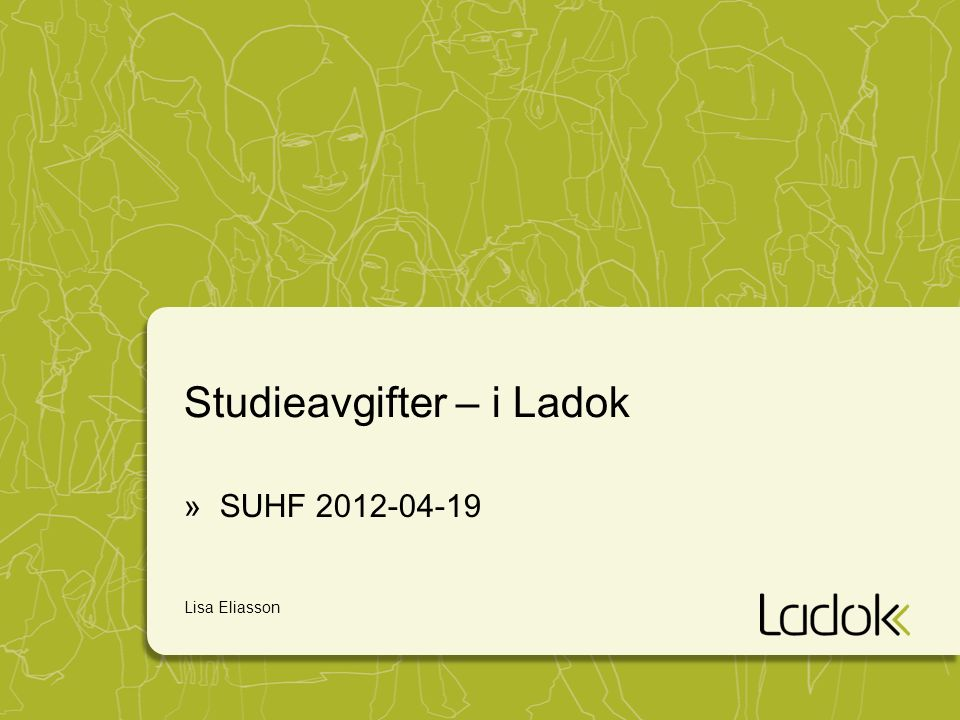 Studieavgifter – i Ladok »SUHF 2012-04-19 Lisa Eliasson