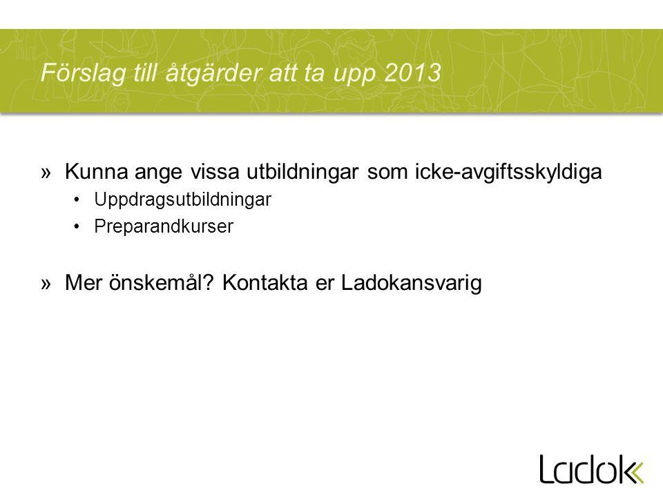 Förslag till åtgärder att ta upp 2013 »Kunna ange vissa utbildningar som icke-avgiftsskyldiga Uppdragsutbildningar Preparandkurser »Mer önskemål.