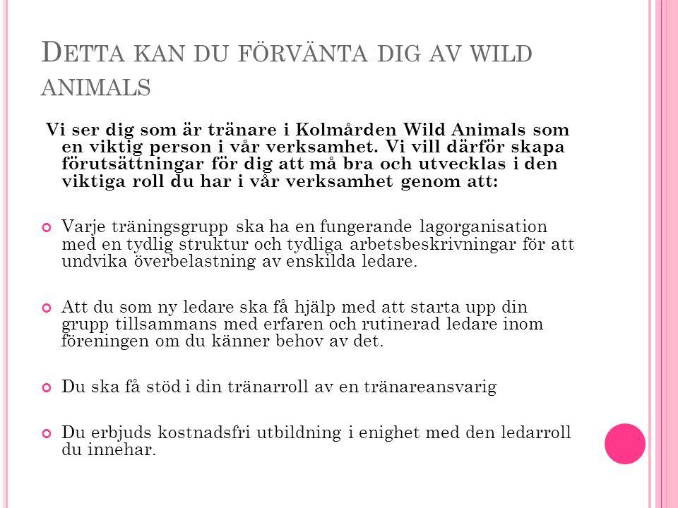 D ETTA KAN DU FÖRVÄNTA DIG AV WILD ANIMALS Vi ser dig som är tränare i Kolmården Wild Animals som en viktig person i vår verksamhet. Vi vill därför sk