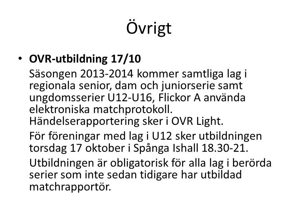 Övrigt OVR-utbildning 17/10 Säsongen 2013-2014 kommer samtliga lag i regionala senior, dam och juniorserie samt ungdomsserier U12-U16, Flickor A använda elektroniska matchprotokoll.