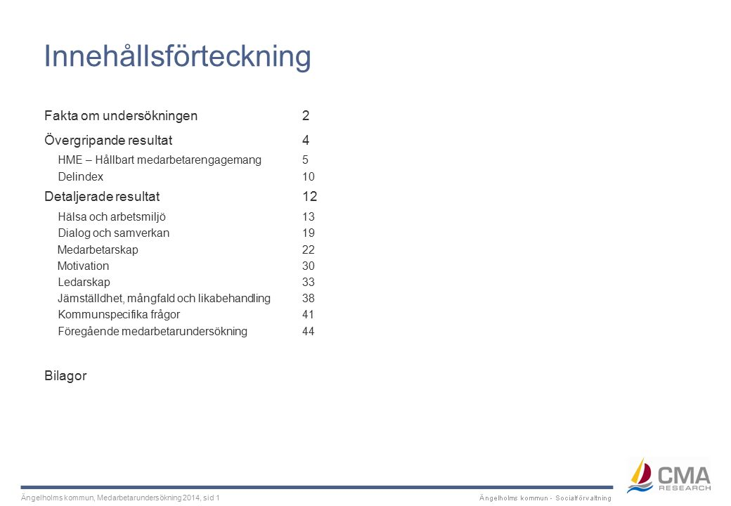 Ängelholms kommun, Medarbetarundersökning 2014, sid 42 Kommunspecifika frågor Jämförelser med Ängelholms kommun