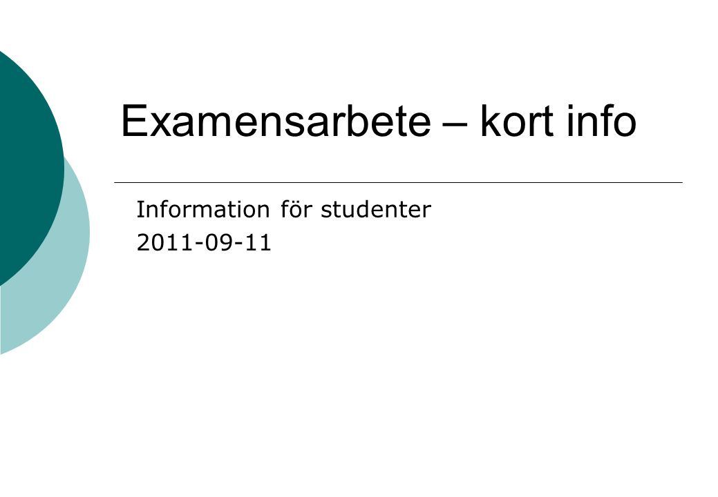 Examensarbete – kort info Information för studenter 2011-09-11