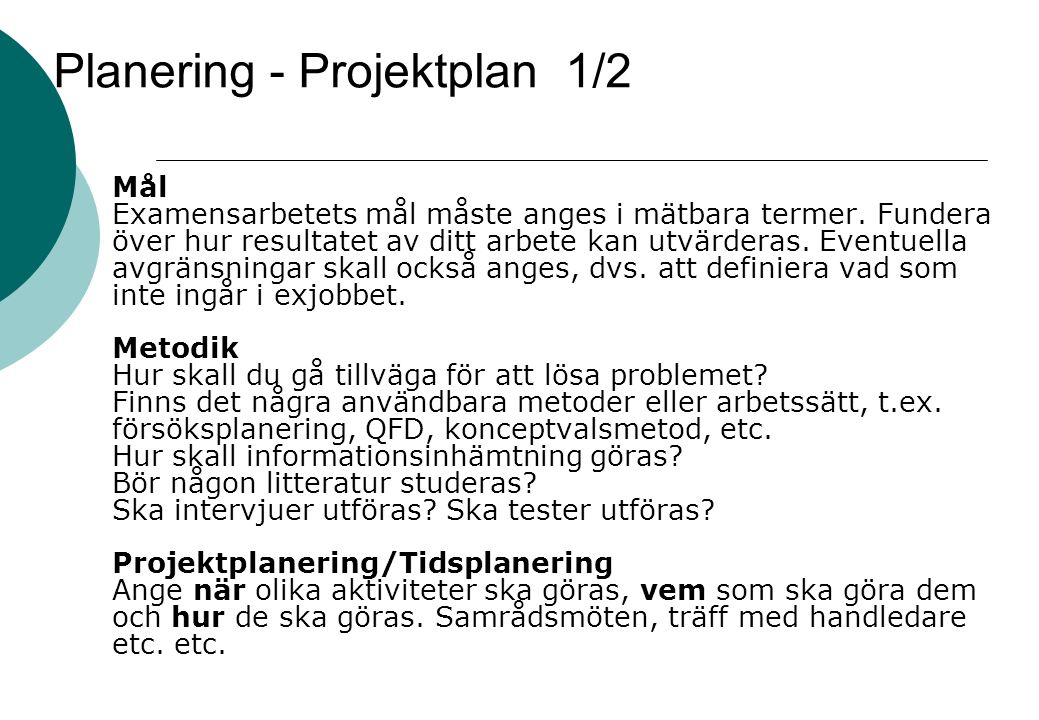 Planering - Projektplan 1/2 Mål Examensarbetets mål måste anges i mätbara termer.