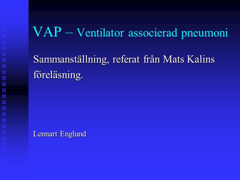 VAP – Ventilator associerad pneumoni Sammanställning, referat från Mats Kalins föreläsning.