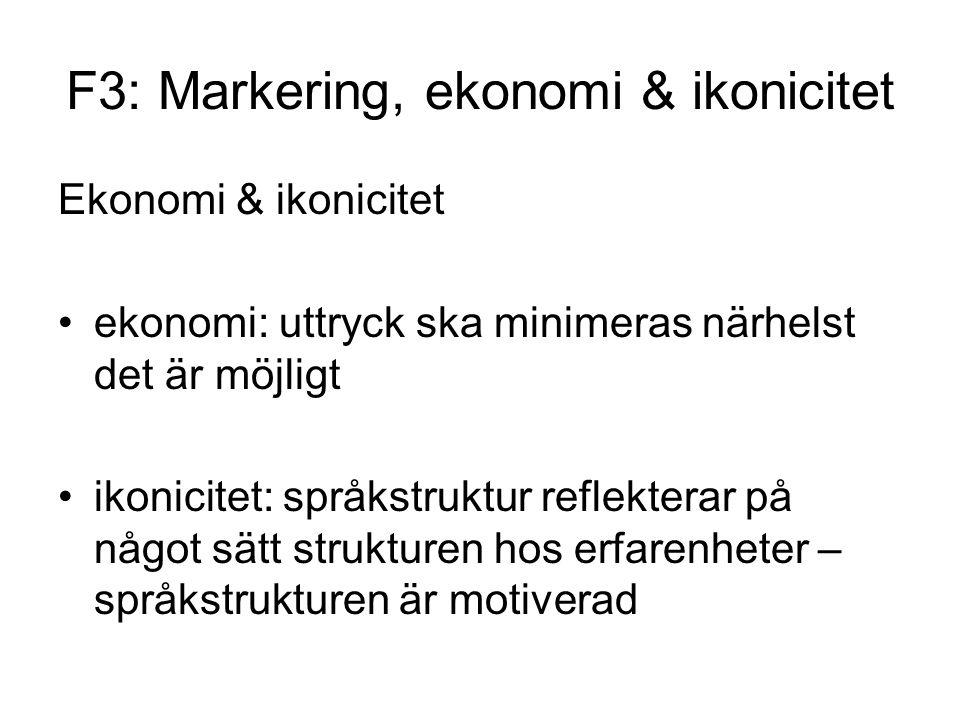 F3: Markering, ekonomi & ikonicitet Ekonomi & ikonicitet ekonomi: uttryck ska minimeras närhelst det är möjligt ikonicitet: språkstruktur reflekterar på något sätt strukturen hos erfarenheter – språkstrukturen är motiverad