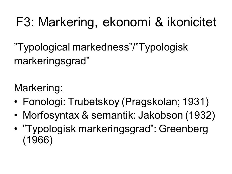 F3: Markering, ekonomi & ikonicitet Ikonicitet: Iconicity of complexity: more complex meanings are expressed by more complex forms / marked meanings are expressed by marked forms .