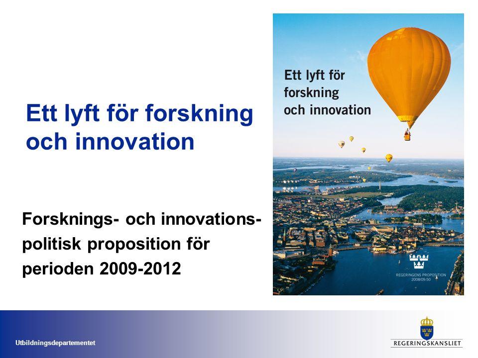 Utbildningsdepartementet Forsknings- och innovations- politisk proposition för perioden 2009-2012 Ett lyft för forskning och innovation