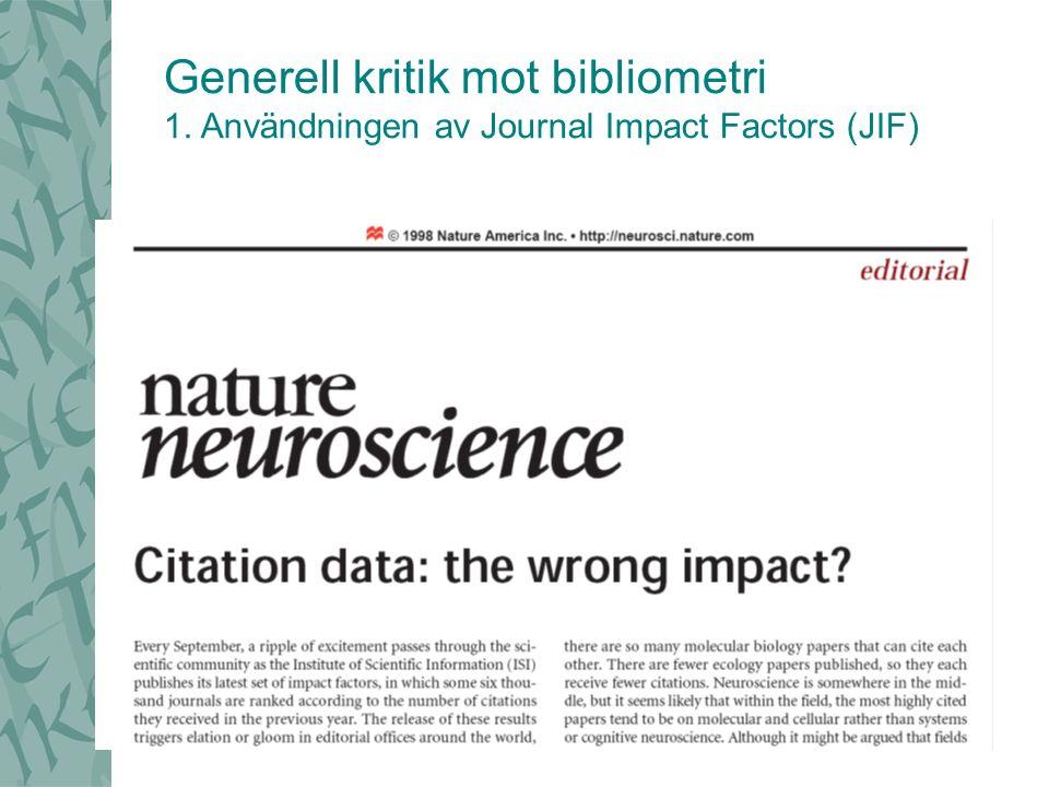 Generell kritik mot bibliometri 1. Användningen av Journal Impact Factors (JIF)