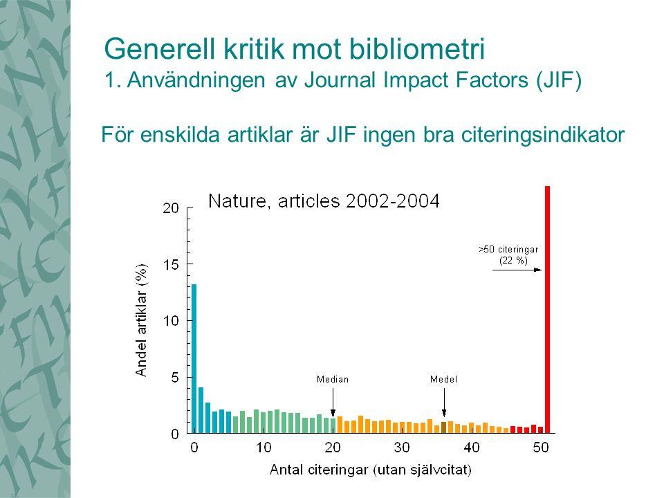 För enskilda artiklar är JIF ingen bra citeringsindikator Generell kritik mot bibliometri 1. Användningen av Journal Impact Factors (JIF)