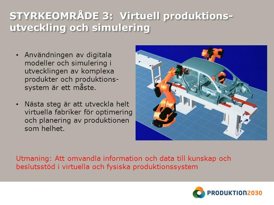 STYRKEOMRÅDE 3: Virtuell produktions- utveckling och simulering Användningen av digitala modeller och simulering i utvecklingen av komplexa produkter och produktions- system är ett måste.
