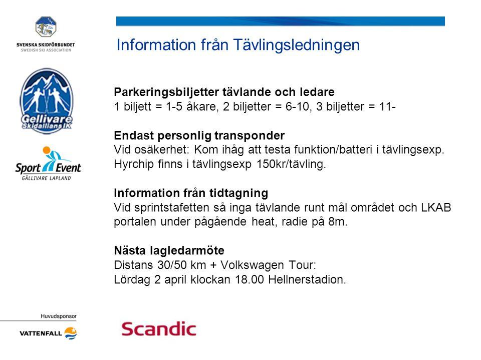 Information från Tävlingsledningen Parkeringsbiljetter tävlande och ledare 1 biljett = 1-5 åkare, 2 biljetter = 6-10, 3 biljetter = 11- Endast personl
