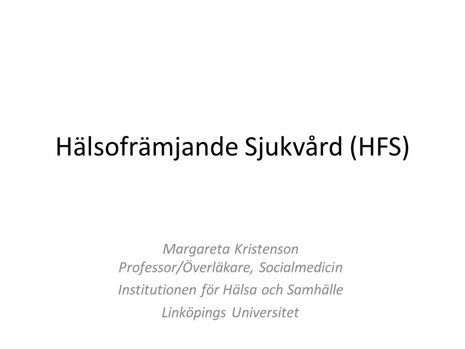 Hälsofrämjande Sjukvård (HFS) Margareta Kristenson Professor/Överläkare, Socialmedicin Institutionen för Hälsa och Samhälle Linköpings Universitet