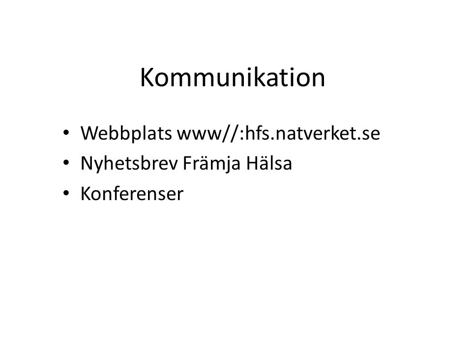 Kommunikation Webbplats www//:hfs.natverket.se Nyhetsbrev Främja Hälsa Konferenser