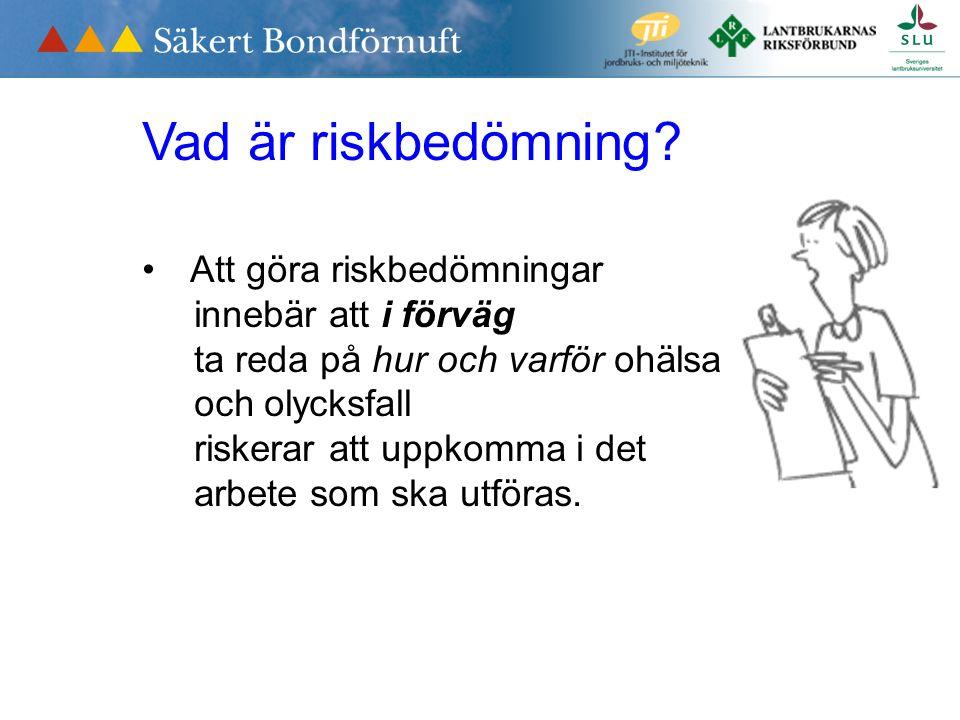 Vad är riskbedömning? Att göra riskbedömningar innebär att i förväg ta reda på hur och varför ohälsa och olycksfall riskerar att uppkomma i det arbete