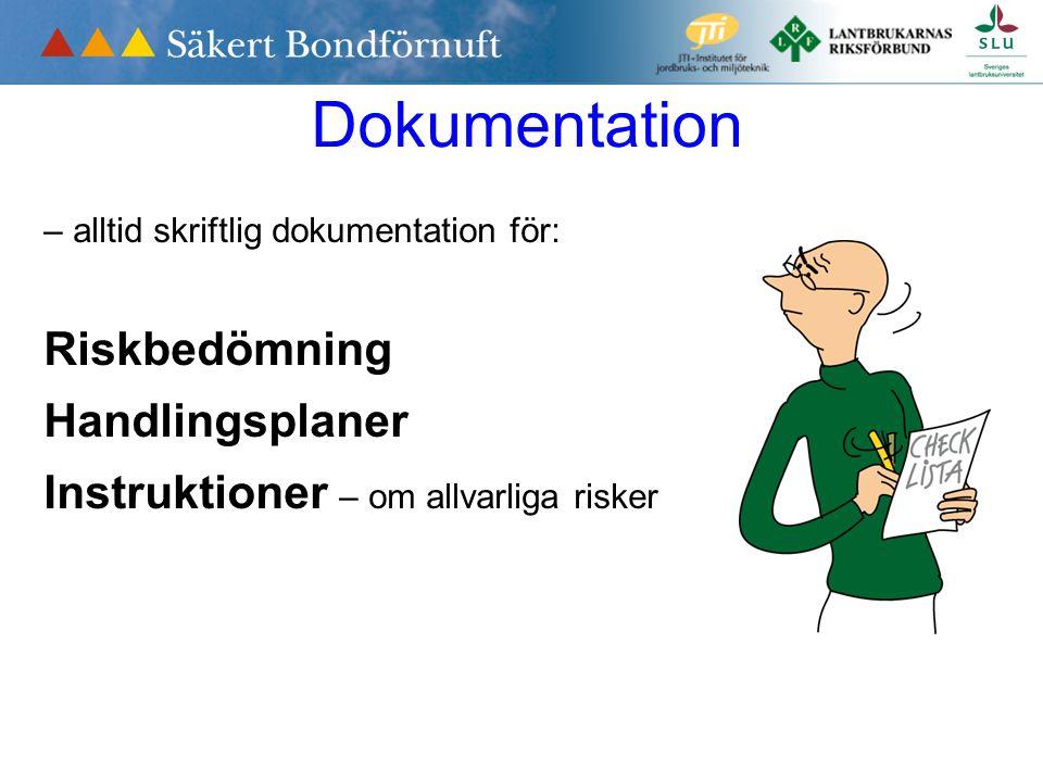 Dokumentation – alltid skriftlig dokumentation för: Riskbedömning Handlingsplaner Instruktioner – om allvarliga risker
