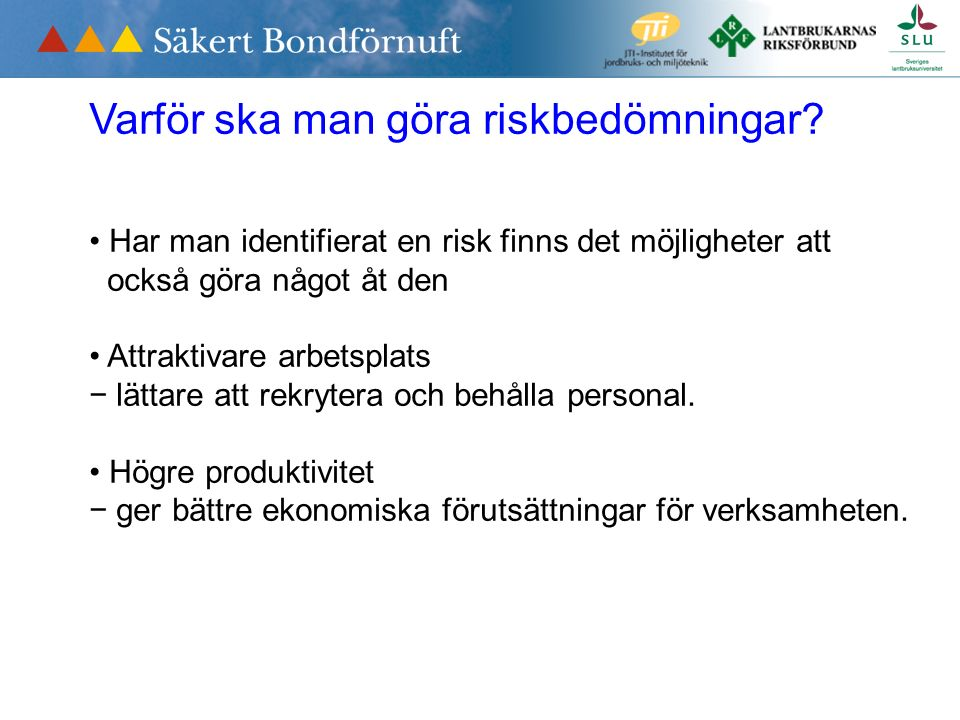 Varför ska man göra riskbedömningar? Har man identifierat en risk finns det möjligheter att också göra något åt den Attraktivare arbetsplats − lättare