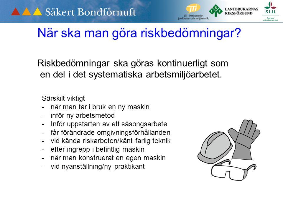 När ska man göra riskbedömningar? Riskbedömningar ska göras kontinuerligt som en del i det systematiska arbetsmiljöarbetet. Särskilt viktigt -när man