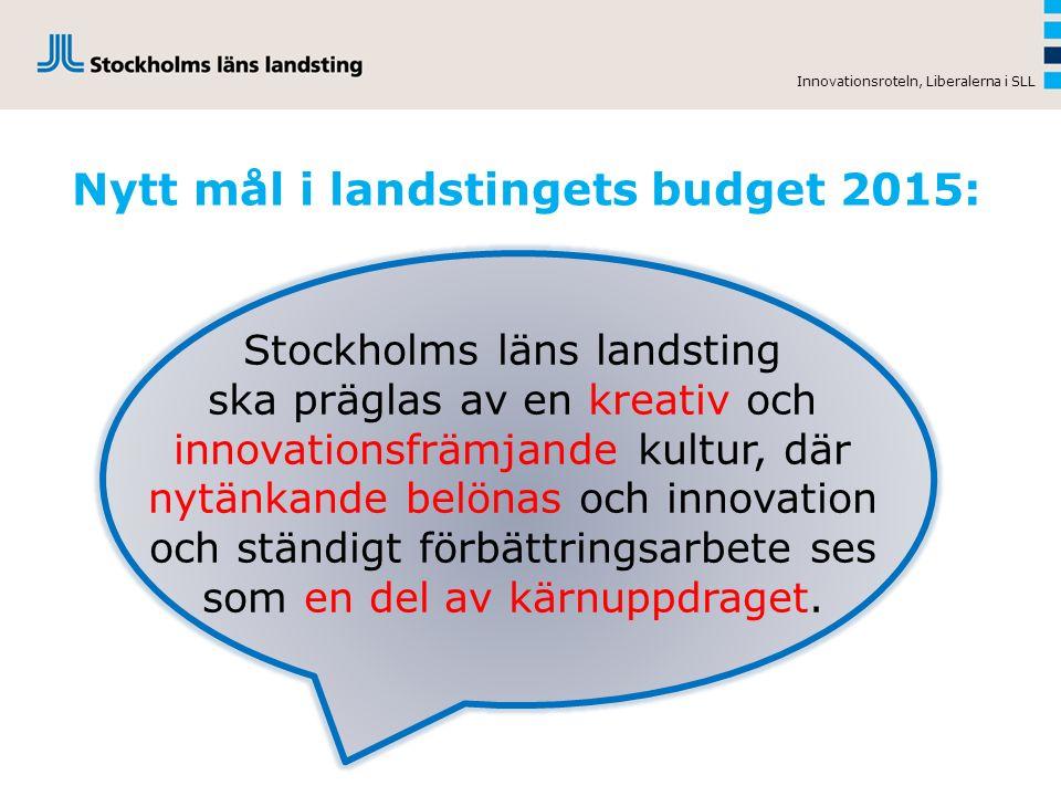 Nytt mål i landstingets budget 2015: Innovationsroteln, Liberalerna i SLL Stockholms läns landsting ska präglas av en kreativ och innovationsfrämjande kultur, där nytänkande belönas och innovation och ständigt förbättringsarbete ses som en del av kärnuppdraget.