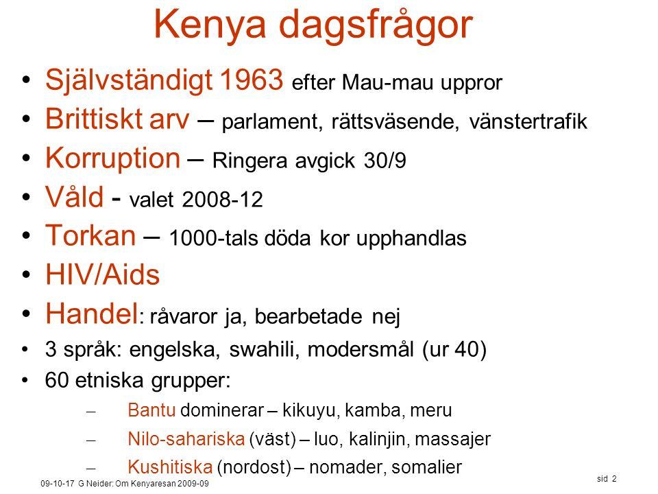 09-10-17 G Neider: Om Kenyaresan 2009-09 sid 2 Kenya dagsfrågor Självständigt 1963 efter Mau-mau uppror Brittiskt arv – parlament, rättsväsende, vänst
