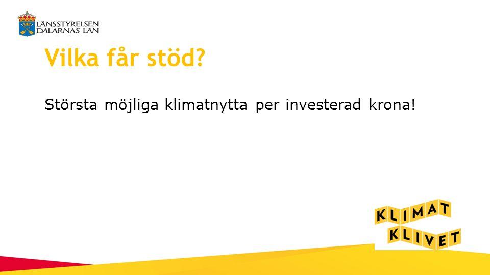 Vilka får stöd? Största möjliga klimatnytta per investerad krona!