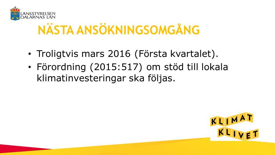 NÄSTA ANSÖKNINGSOMGÅNG Troligtvis mars 2016 (Första kvartalet).