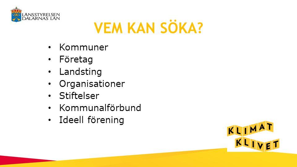 VEM KAN SÖKA Kommuner Företag Landsting Organisationer Stiftelser Kommunalförbund Ideell förening