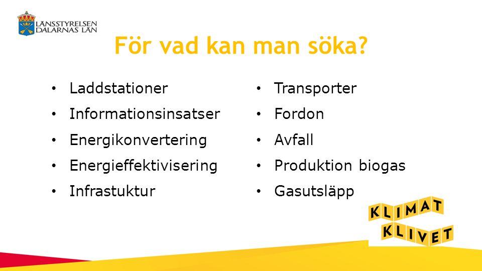 För vad kan man söka? Laddstationer Informationsinsatser Energikonvertering Energieffektivisering Infrastuktur Transporter Fordon Avfall Produktion bi
