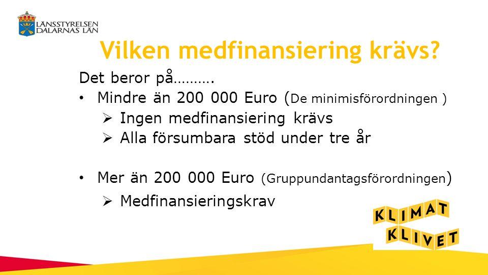 Vilken medfinansiering krävs? Det beror på………. Mindre än 200 000 Euro ( De minimisförordningen )  Ingen medfinansiering krävs  Alla försumbara stöd