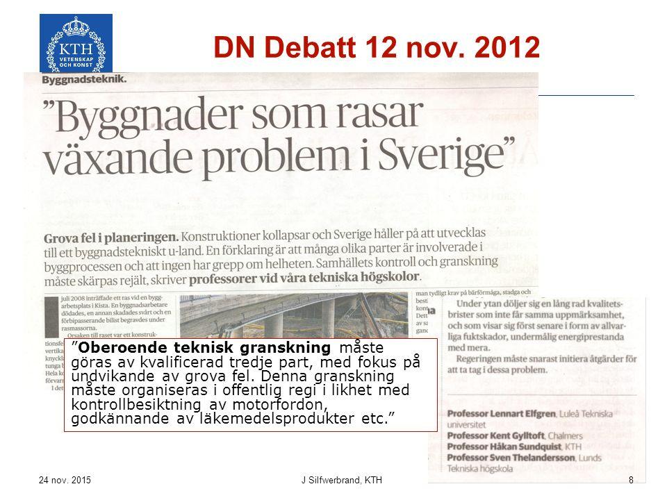 """DN Debatt 12 nov. 2012 """"Oberoende teknisk granskning måste göras av kvalificerad tredje part, med fokus på undvikande av grova fel. Denna granskning m"""