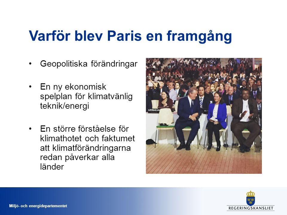 Miljö- och energidepartementet Varför blev Paris en framgång Geopolitiska förändringar En ny ekonomisk spelplan för klimatvänlig teknik/energi En större förståelse för klimathotet och faktumet att klimatförändringarna redan påverkar alla länder