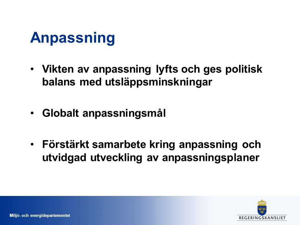 Miljö- och energidepartementet Anpassning Vikten av anpassning lyfts och ges politisk balans med utsläppsminskningar Globalt anpassningsmål Förstärkt samarbete kring anpassning och utvidgad utveckling av anpassningsplaner