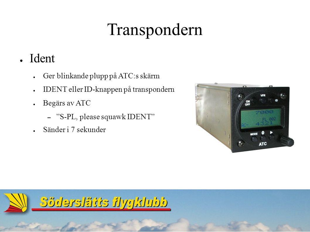 Transpondern ● Ident ● Ger blinkande plupp på ATC:s skärm ● IDENT eller ID-knappen på transpondern ● Begärs av ATC – S-PL, please squawk IDENT ● Sänder i 7 sekunder