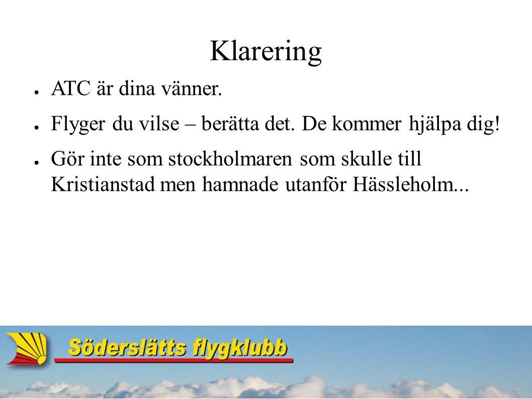 Klarering ● ATC är dina vänner. ● Flyger du vilse – berätta det.
