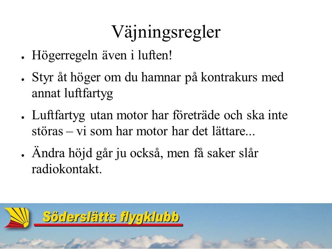 Väjningsregler ● Högerregeln även i luften.