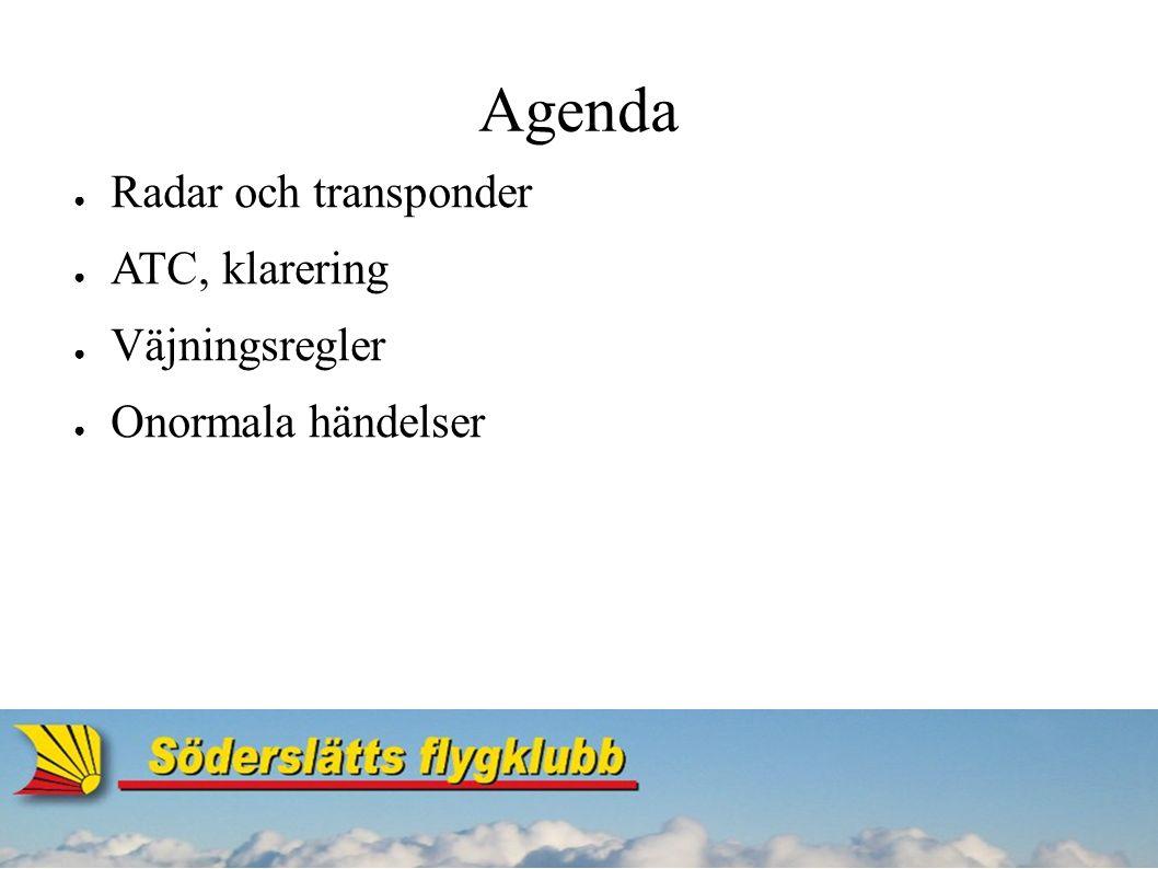 Agenda ● Radar och transponder ● ATC, klarering ● Väjningsregler ● Onormala händelser