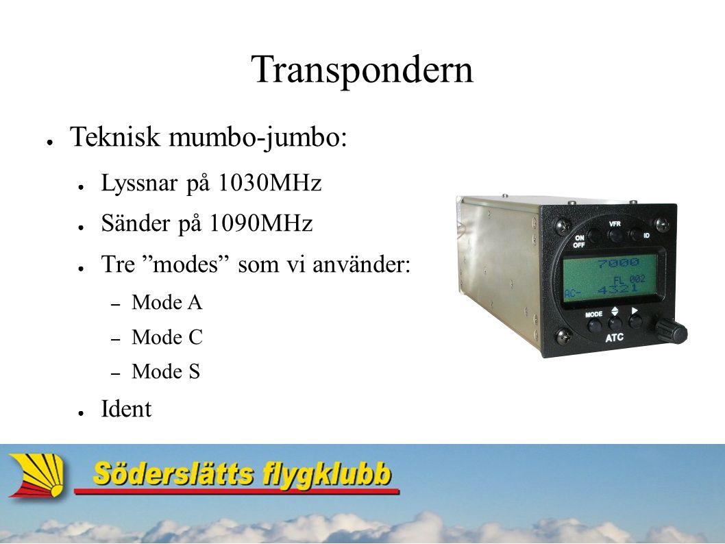 "Transpondern ● Teknisk mumbo-jumbo: ● Lyssnar på 1030MHz ● Sänder på 1090MHz ● Tre ""modes"" som vi använder: – Mode A – Mode C – Mode S ● Ident"