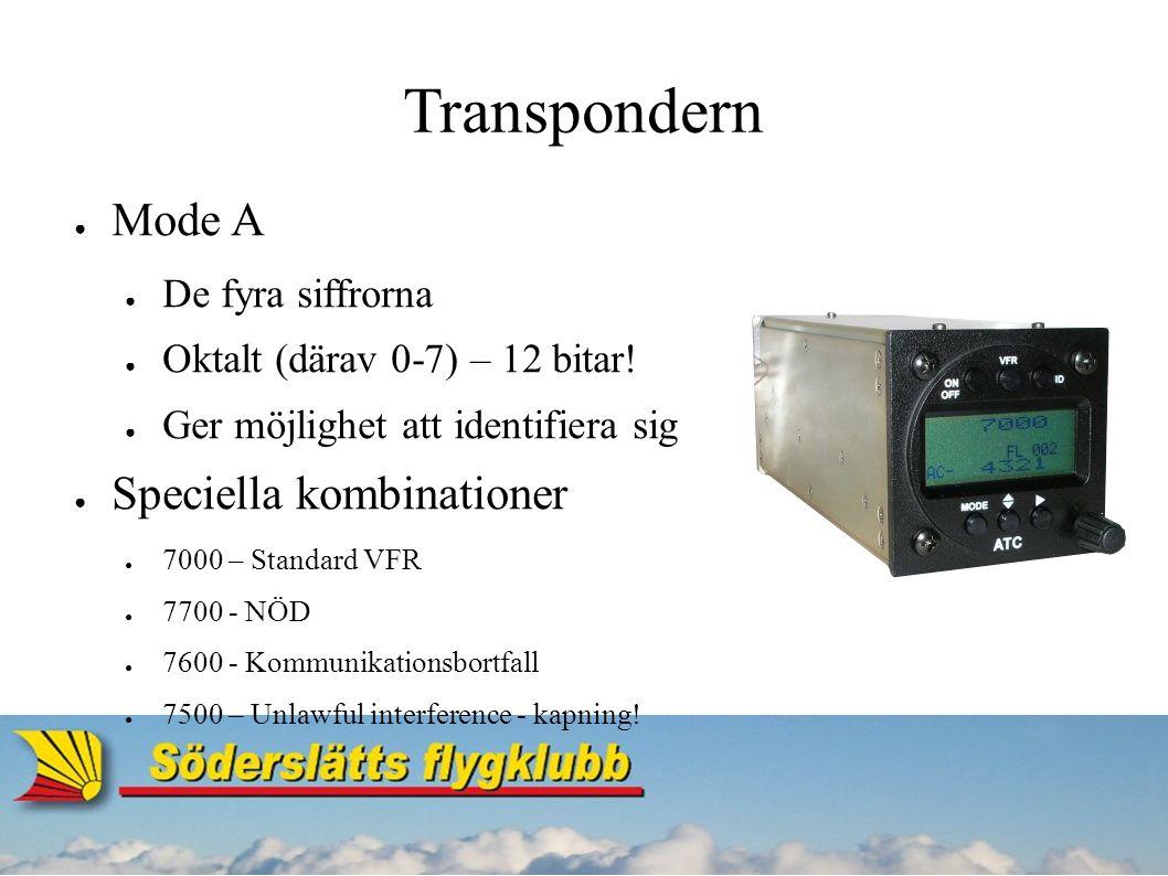 Transpondern ● Mode C ● Inkluderar höjd i transpondersvaret ● Felvisning i planet ger felvisning hos ATC.