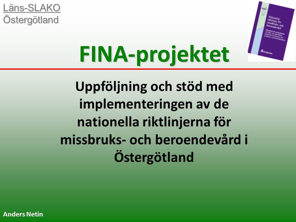 Läns-SLAKO Östergötland FINA-projektet Uppföljning och stöd med implementeringen av de nationella riktlinjerna för missbruks- och beroendevård i Östergötland Anders Netin