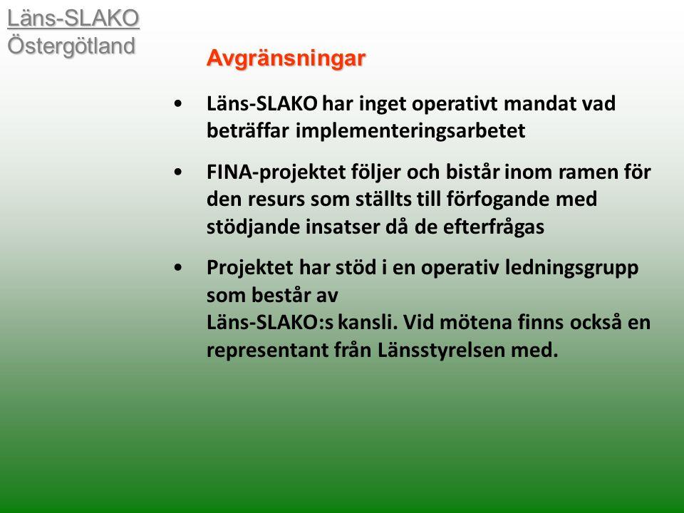 Läns-SLAKO Östergötland Läns-SLAKO har inget operativt mandat vad beträffar implementeringsarbetet FINA-projektet följer och bistår inom ramen för den resurs som ställts till förfogande med stödjande insatser då de efterfrågas Projektet har stöd i en operativ ledningsgrupp som består av Läns-SLAKO:s kansli.