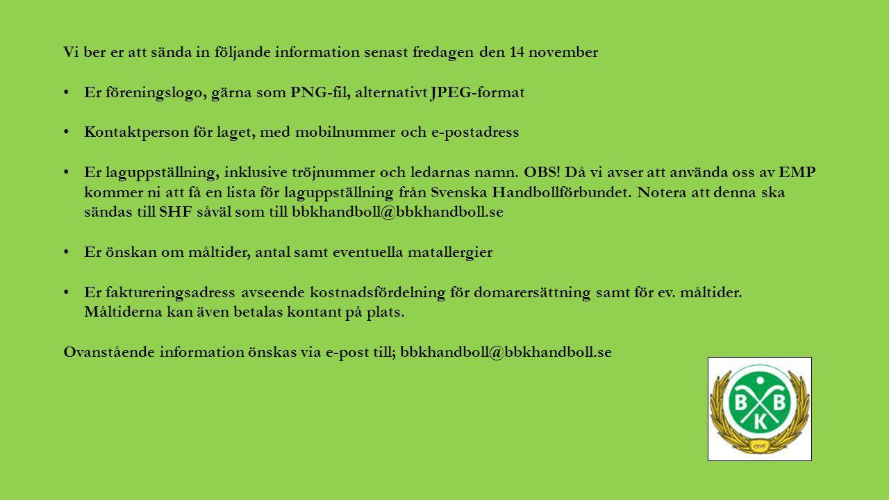 Vi ber er att sända in följande information senast fredagen den 14 november Er föreningslogo, gärna som PNG-fil, alternativt JPEG-format Kontaktperson för laget, med mobilnummer och e-postadress Er laguppställning, inklusive tröjnummer och ledarnas namn.